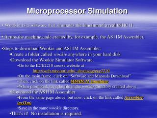 Microprocessor Simulation  Wookie is a  software that simulates the function of a real 68HC11.