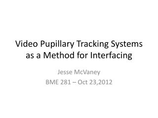 Video Pupillary Tracking Systems as a Method for Interfacing