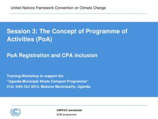Session 3:  The Concept of Programme of Activities (PoA)  PoA Registration and CPA inclusion