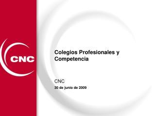 Colegios Profesionales y Competencia CNC 30 de junio de 2009