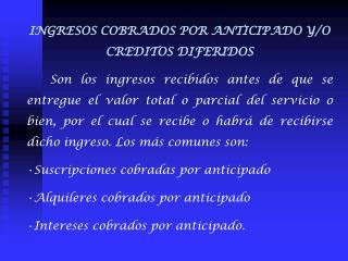 INGRESOS COBRADOS POR ANTICIPADO Y/O CREDITOS DIFERIDOS