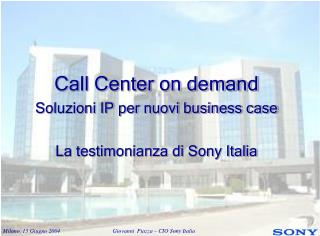 Call Center on demand Soluzioni IP per nuovi business case La testimonianza di Sony Italia