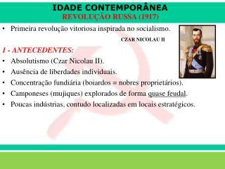 Primeira revolução vitoriosa inspirada no socialismo. 1 - ANTECEDENTES: