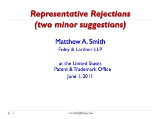Representative Rejections (two minor suggestions) Matthew A. Smith Foley & Lardner LLP