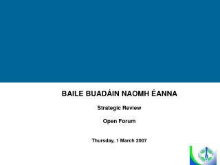 BAILE BUADÁIN NAOMH ÉANNA  Strategic Review Open Forum Thursday, 1 March 2007