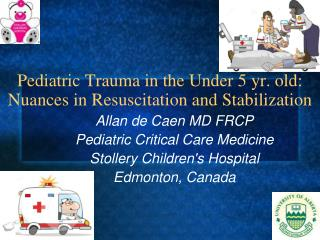 Pediatric Trauma in the Under 5 yr. old:  Nuances in Resuscitation and Stabilization