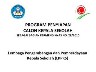 PROGRAM PENYIAPAN  CALON KEPALA SEKOLAH SEBAGAI BAGIAN PERMENDIKNAS NO. 28/2010