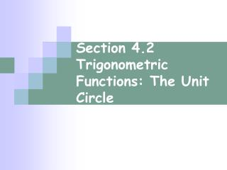 Section 4.2 Trigonometric Functions: The Unit Circle