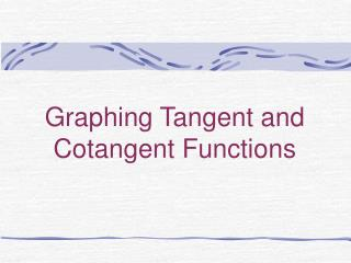 Graphing Tangent and Cotangent Functions