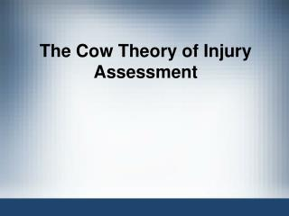 The Cow Theory of Injury Assessment