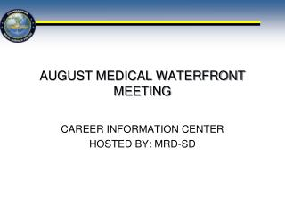 AUGUST  MEDICAL WATERFRONT MEETING