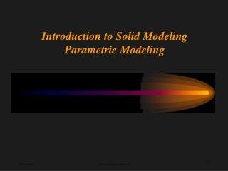 Introduction to Solid Modeling Parametric Modeling