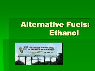 Alternative Fuels:     Ethanol