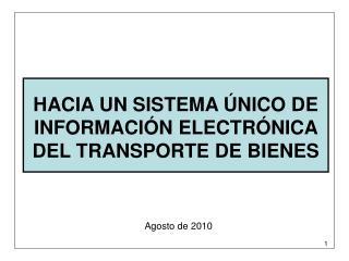 HACIA UN SISTEMA ÚNICO DE INFORMACIÓN ELECTRÓNICA DEL TRANSPORTE DE BIENES