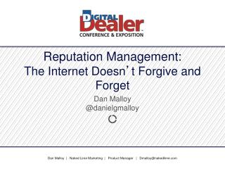Reputation Management: The Internet Doesn ' t Forgive and Forget