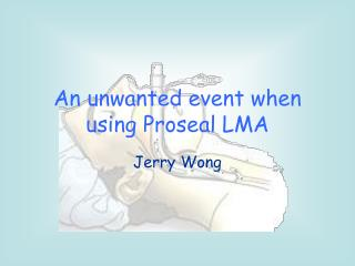 An unwanted event when using Proseal LMA