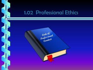 1.02  Professional Ethics