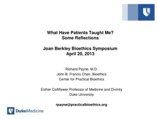 What Have Patients Taught Me?   Some Reflections Joan Berkley Bioethics Symposium April 20, 2013