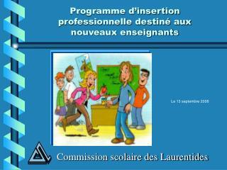 Programme d'insertion        professionnelle destiné aux  nouveaux enseignants