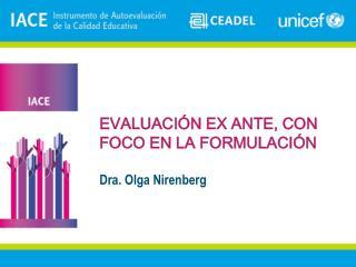 EVALUACI�N EX ANTE, CON FOCO EN LA FORMULACI�N Dra. Olga Nirenberg