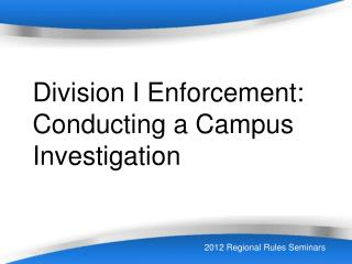Division I Enforcement: Conducting a Campus  Investigation