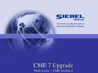 CME 7 Upgrade  Mark Lewis � CME Architect