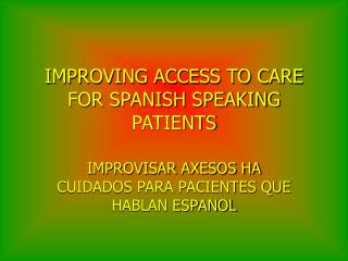 IMPROVING ACCESS TO CARE FOR SPANISH SPEAKING PATIENTS