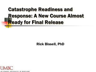 Catastrophe Readiness and Response: A New Course Almost Ready for Final Release