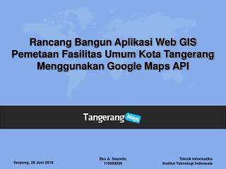 Rancang Bangun Aplikasi Web GIS Pemetaan Fasilitas Umum Kota Tangerang Menggunakan Google Maps API