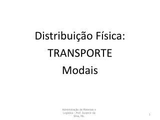 Distribuição Física: TRANSPORTE Modais