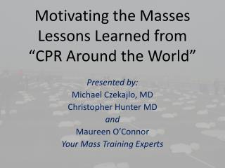 """Motivating the Masses Lessons Learned from """"CPR Around the World"""""""