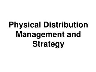 Physical Distribution  Management and Strategy