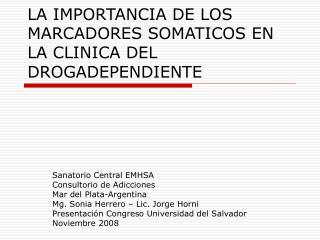 LA IMPORTANCIA DE LOS MARCADORES SOMATICOS EN LA CLINICA DEL DROGADEPENDIENTE