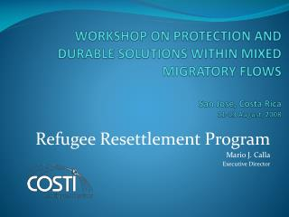 Refugee Resettlement Program Mario J. Calla Executive Director