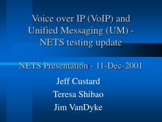 Voice over IP VoIP and  Unified Messaging UM -  NETS testing update  NETS Presentation - 11-Dec-2001
