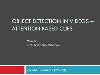 Object detection in videos – Attention based cues
