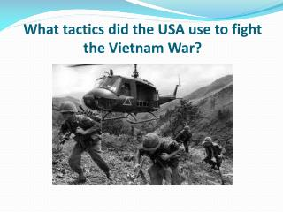 What tactics did the USA use to fight the Vietnam War?