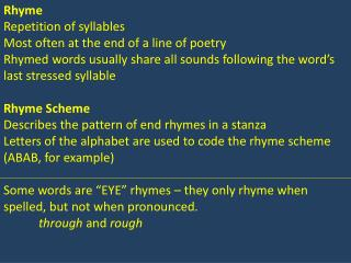 Rhyme Repetition of syllables Most often at the end of a line of poetry