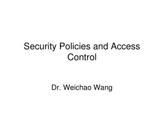 Security Policies and Access Control