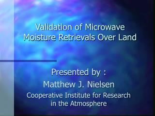 Validation of Microwave Moisture Retrievals Over Land
