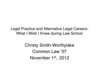 Legal Practice and Alternative Legal Careers: What I Wish I Knew during Law School