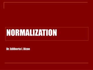 NORMALIZATION Dr. Edilberto I. Dizon
