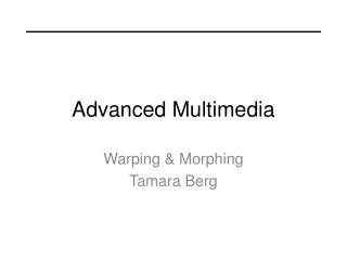 Advanced Multimedia