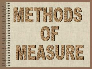 METHODS  OF MEASURE