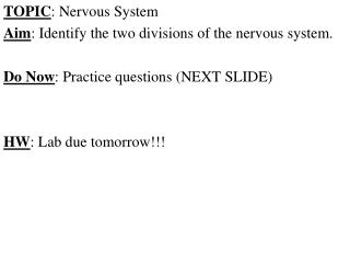 TOPIC : Nervous System Aim : Identify the two divisions of the nervous system.