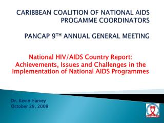 CARIBBEAN COALITION OF NATIONAL AIDS PROGAMME COORDINATORS PANCAP 9 TH  ANNUAL GENERAL MEETING
