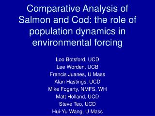 Comparative Analysis of Salmon and Cod: the role of population dynamics in environmental forcing