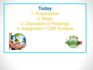 Today 1. Presentation  2. Break  3. Discussion of Readings  4. Assignment 1 CSR Symbols
