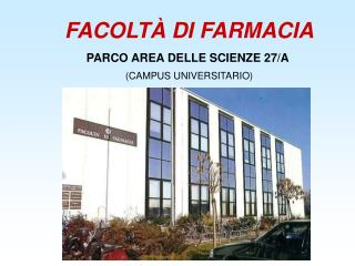 FACOLTÀ DI FARMACIA PARCO AREA DELLE SCIENZE 27/A  (CAMPUS UNIVERSITARIO)