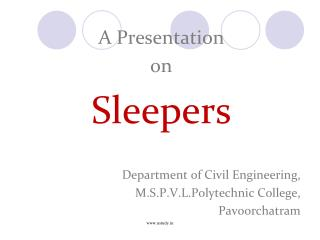 A Presentation  on Sleepers Department of Civil Engineering, M.S.P.V.L.Polytechnic College,